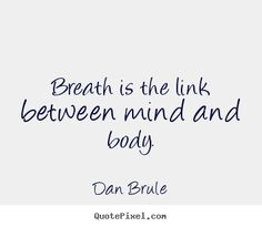 Inspirational+quote+-+Breath+is+the+link+between+mind+and+body.