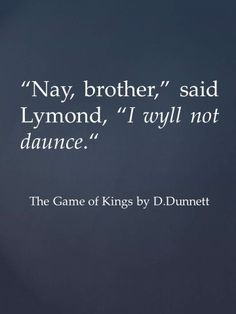 Quote from The Game of Kings by D.Dunnett