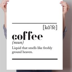Coffee Dictionary Definition Print. Liquid that smells like freshly ground heaven.