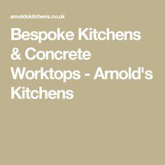 Bespoke Kitchens & Concrete Worktops - Arnold's Kitchens