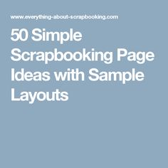 50 Simple Scrapbooking Page Ideas with Sample Layouts