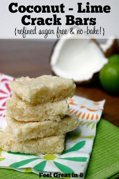 The flavor combination of coconut and lime in these Coconut-Lime Crack Bars is to die for, they are refined sugar free and no-bake! | Feel Great in 8 - Healthy Real Food Recipes