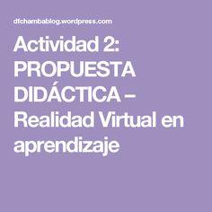 Actividad 2: PROPUESTA DIDÁCTICA – Realidad Virtual en aprendizaje