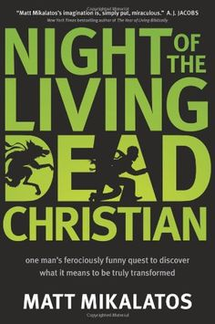 Book #38--Night of the Living Dead Christian: One Man's Ferociously Funny Quest to Discover What It Means to Be Truly Transformed