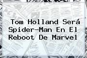 http://tecnoautos.com/wp-content/uploads/imagenes/tendencias/thumbs/tom-holland-sera-spiderman-en-el-reboot-de-marvel.jpg Tom Holland. Tom Holland será Spider-Man en el reboot de Marvel, Enlaces, Imágenes, Videos y Tweets - http://tecnoautos.com/actualidad/tom-holland-tom-holland-sera-spiderman-en-el-reboot-de-marvel/