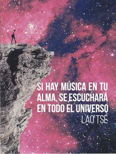Si hay #música en tu #alma, se escuchará en todo el #universo. #Lao #Tse