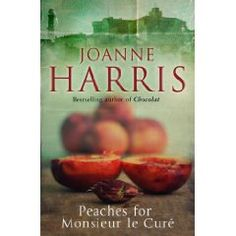 Peaches for Monsieur le Curé - A welcome return to the village in rural France that was the setting for Joanne Harris's remarkable and much-loved number one bestseller Chocolat <3