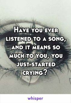 Have you ever listened to a song and started to cry?