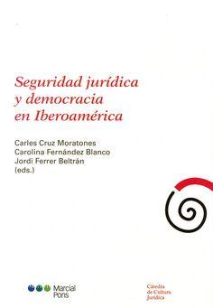 Seguridad jurídica y democracia en Iberoamérica / Carles Cruz Moratones, Carolina Fernández Blanco, Jordi Ferrer Beltrán (eds.) - 2015