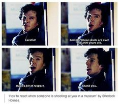 It would be Sherlock who would care about the artifacts while he was getting shot at!!