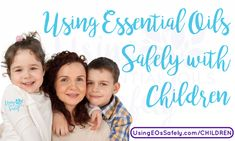Using Essential Oils Safely with Children | Using Essential Oils Safely