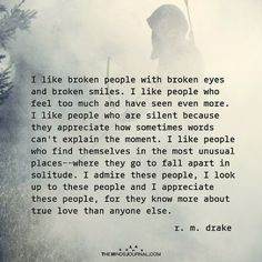 I Like Broken People With Broken Eyes And Broken Smiles Real Talk Quotes, Quotes To Live By, Deep Quotes, Relationship Quotes, Life Quotes, Relationships, Attitude Quotes, Sad Quotes, R M Drake