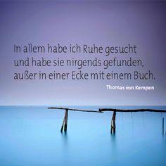 """""""In allem habe ich Ruhe gesucht und habe sie nirgends gefunden, außer in einer Ecke mit einem Buch"""" Thomas von Kempen on.fb.me/1fp99Zf"""