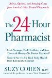 awesome The 24-Hour Pharmacist: Advice, Options, and Amazing Cures from America's Most Trusted Pharmacist
