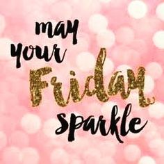 Happy Friday May it sparkle as bright as your soul! Body Shop At Home, The Body Shop, Tgif, Days Of A Week, Happy Friday Quotes, Fabulous Friday Quotes, Friday Sayings, Thursday Quotes, Inspirational Quotes