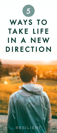There comes a time in many people's lives when they feel stuck and unhappy. While they long for a more fulfilling path, they don't know how to take a new direction because existing obligations and habits intrude. Here are 5 ways to take life in a new direction.