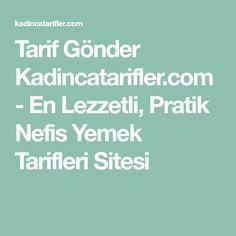 Tarif Gönder Kadincatarifler.com - En Lezzetli, Pratik Nefis Yemek Tarifleri Sitesi