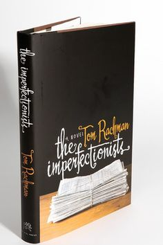 The Imperfectionists by Tom Rachman. READ!