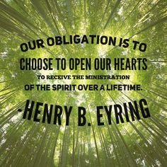 #apr18ldsconf #ldsconf #ldsquotes #preseyring #holyghost Our obligation is to choose to open our hearts to receive the ministration of the Spirit over a lifetime.