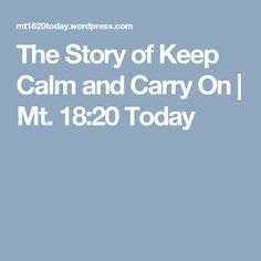 The Story of Keep Calm and Carry On | Mt. 18:20 Today
