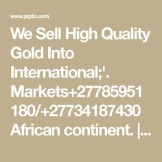 We Sell High Quality Gold Into International;'. Markets+27785951180/+27734187430 African continent. | Planned Giving Design Center Chemical Suppliers, Continents, African, Marketing, How To Plan, Gold, Design, Yellow