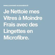 Je Nettoie mes Vitres à Moindre Frais avec des Lingettes en Microfibre.