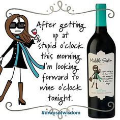 Didn't we just have a Monday? #dropsofwisdom #middlesister #wine