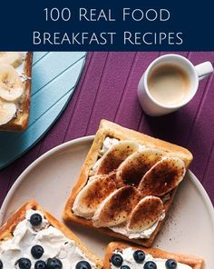 100 real food breakfast recipes ... I <3 breakfast!!