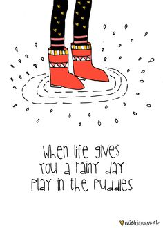 When Life Gives You a Rainy Day, Play in the Puddles Words Quotes, Wise Words, Me Quotes, Motivational Quotes, Quotes To Live By, Inspirational Quotes, Sayings, Rain Quotes, Rainy Day Quotes