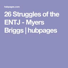 26 Struggles of the ENTJ - Myers Briggs | hubpages