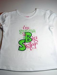 I'm Gonna Be a Big Sister Applique Embroidered Toddler T-Shirt  by BabblesBubblesBows on Etsy, $25.00