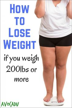 How to Lose Weight if You Weight 200 lbs or More | Weight Loss at 200 lbs | Diet Challengeif You Weigh 200 lbs | Avocadu.com via @avocadulife