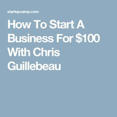 How To Start A Business For $100 With Chris Guillebeau