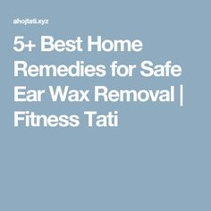 5+ Best Home Remedies for Safe Ear Wax Removal  |  Fitness Tati