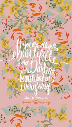 French press mornings, song of songs, bible verses quotes, bible scriptures, me Bible Verses Quotes, Bible Scriptures, Biblical Verses, Faith Quotes, French Press Mornings, Floral Quotes, God Is Good, Word Of God, Christian Quotes
