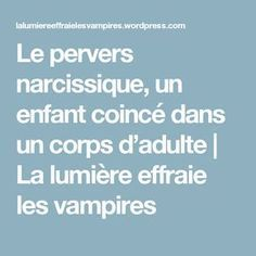 Le pervers narcissique, un enfant coincé dans un corps d'adulte | La lumière effraie les vampires