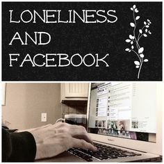 Loneliness and Facebook (31 Days: Encouragement for Lonely Moms)