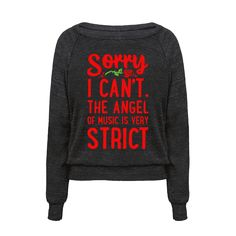 Sorry I Can't. The Angel of Music is Very Strict | T-Shirts, Tank Tops, Sweatshirts and Hoodies | HUMAN