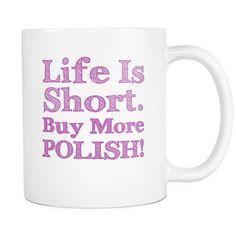 Life is Short. Buy More Polish! | Pretty Fierce White Coffee Mug