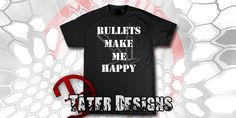 Bullets Make Me Happy - T-Shirt by TaterDesigns on Etsy https://www.etsy.com/listing/207813555/bullets-make-me-happy-t-shirt