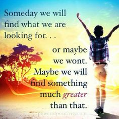 Someday we will find what we are looking for. Motivational Messages, Inspirational Message, Life Lesson Quotes, Life Lessons, Everyday Quotes, Everything Happens For A Reason, Just Believe, Positive Inspiration, Greater Than