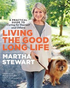 """Living the Good Long Life"" -- Martha's practical guide for caring for your yourself and others -- is on sale now! Buy a copy today."
