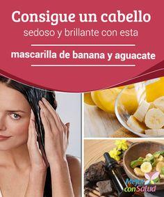 Consigue un cabello sedoso y brillante con esta mascarilla de banana y aguacate  La mayoría de las mujeres nos preocupamos por conservar el cabello fuerte, brillante y libre de todo tipo de alteraciones.