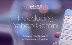 Yahoo's New 'Gemini' Tool Ties Mobile Ads and Native Search Together—a self-serve all-in-one solution for native advertising and mobile search.