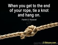 when-you-get-to-the-end-of-your-rope-tie-a-knot-and-hang-on