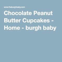 Chocolate Peanut ButterCupcakes - Home - burgh baby