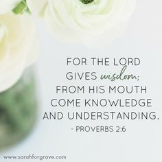 Proverbs 2:6   4 Bible Verses for When You Need Wisdom   www.sarahforgrave.com