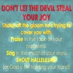 Don't let the Devil steal your joy,