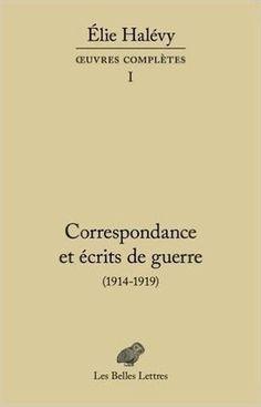 Élie Halévy : Correspondance et écrits de guerre (1914-1919)