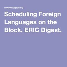Scheduling Foreign Languages on the Block. ERIC Digest.